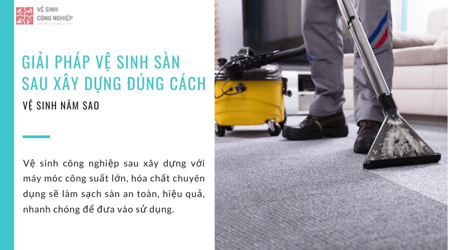 Giải pháp vệ sinh công nghiệp sau xây dựng các loại sàn nhà đúng cách nhanh chóng