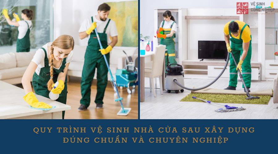 Quy trình vệ sinh nhà cửa sau xây dựng đúng chuẩn và chuyên nghiệp