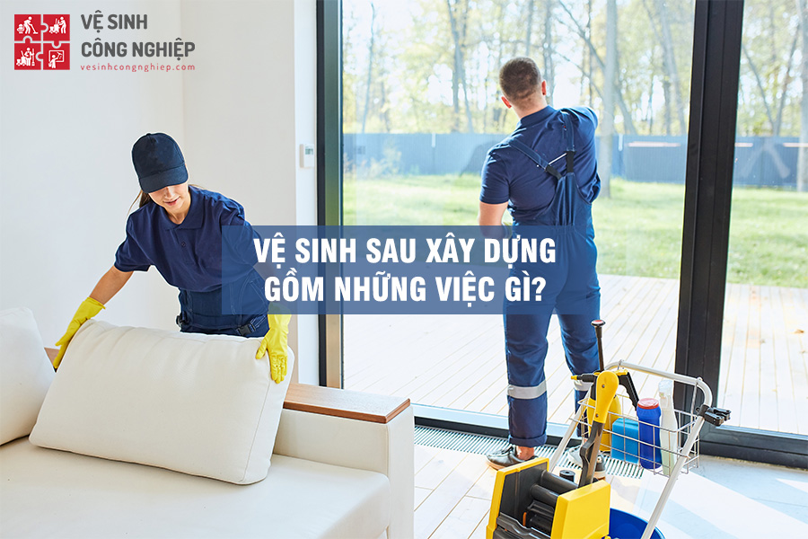 vệ sinh sau xây dựng gồm những việc gì