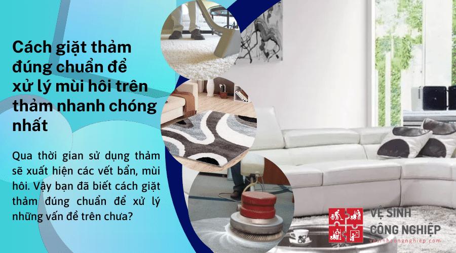 Cách giặt thảm đúng chuẩn để xử lý mùi hôi trên thảm nhanh chóng nhất