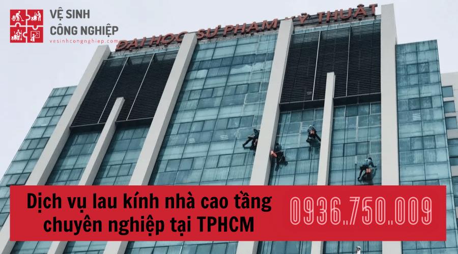 Dịch vụ lau kính nhà cao tầng chuyên nghiệp tại TPHCM